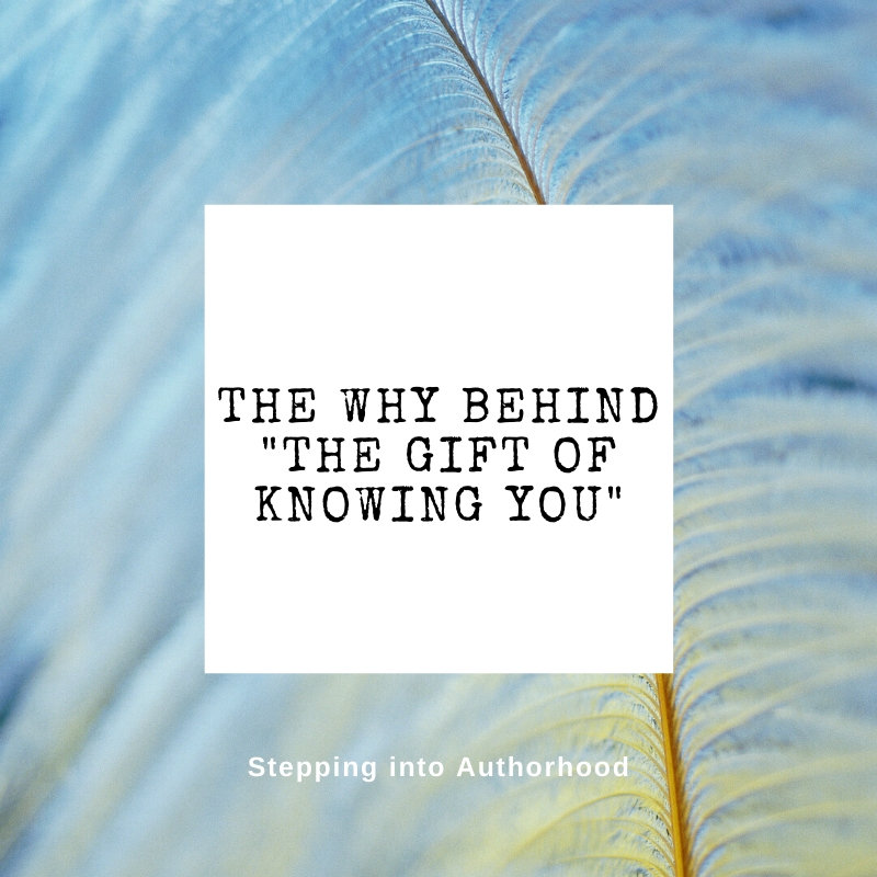 The Why Behind The Gift of Knowing You